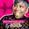 Cover image of Destination Heal with Ty Alexander