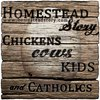 Cover image of Homestead Story - Chickens, Cows, Kids, and Catholics
