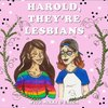 Cover image of Harold They're Lesbians Podcast