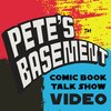 Cover image of Pete's Basement Comic Book Video Show