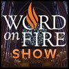 Cover image of The Word on Fire Show - Catholic Faith and Culture