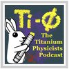 Cover image of The Titanium Physicists Podcast