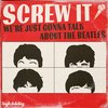 Cover image of Screw It, We're Just Gonna Talk About the Beatles