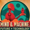 Cover image of MIND & MACHINE: Future Tech + Futurist Ideas + Futurism