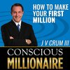 Cover image of Conscious Millionaire  J V Crum III ~ Business Coaching Now 6 Days a Week