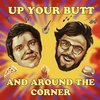 Cover image of Up Your Butt and Around the Corner