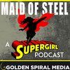 Cover image of Maid of Steel: A Supergirl Podcast