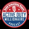 Cover image of Active Duty Millionaire Podcast - Business Success with Military Precision