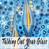 Cover image of Talking Out Your Glass podcast