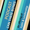 Cover image of Can These Bones: A Faith & Leadership podcast