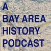 Cover image of A Bay Area History Podcast
