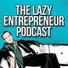 Cover image of The Lazy Entrepreneur Podcast