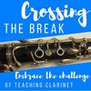 Cover image of Crossing The Break - Embrace The Challenge of Teaching Clarinet
