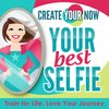 Cover image of Create Your Now ~ Your Best Selfie with Kristianne Wargo