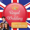 Cover image of Royal Wedding Podcast with Rob Shuter