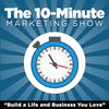 Cover image of The 10-Minute Marketing Show: Rapid-Fire Tips on Blogging, Content Marketing, & Social Media