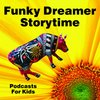 Cover image of Funky Dreamer Storytime - Kids Stories Bedtime Podcast for Children