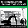 Cover image of The Construction Leading Edge Podcast