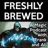 Cover image of Freshly Brewed: A Magic: The Gathering Podcast