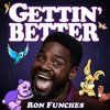 Cover image of Gettin' Better with Ron Funches