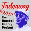 Cover image of Fadeaway: The Baseball History Podcast