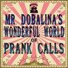 Cover image of Mr. Dobalina's Wonderful World of Prank Calls