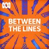 Cover image of Between The Lines - ABC RN