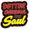 Cover image of Better Overhaul Saul: a podcast on Netflix Better Call Saul