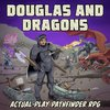 Cover image of Douglas and Dragons: An Actual-Play Pathfinder Podcast