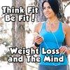 Cover image of Weight Loss and The Mind 3.0 | Diet | Fitness | Health | Exercise | NLP | Healthy Thoughts and More