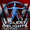 Cover image of Violent Delights: A Westworld Podcast