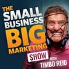 Cover image of The Small Business Big Marketing Show   Insanely Effective Marketing Ideas