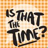 Cover image of Is That the Time?