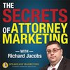 Cover image of Secrets of Attorney Marketing with Richard Jacobs of Speakeasy Marketing Inc.