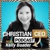 Cover image of Christian CEO Podcast with Kelly Baader