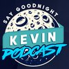 Cover image of Say Goodnight Kevin Podcast