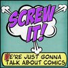 Cover image of Screw It, We're Just Gonna Talk About Comics