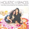 Cover image of Holistic Spaces   the feng shui podcast by Mindful Design