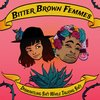 Cover image of Bitter Brown Femmes