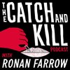 Cover image of The Catch and Kill Podcast with Ronan Farrow