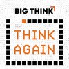 Cover image of Think Again – a Big Think Podcast