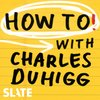 Cover image of How To! With Charles Duhigg