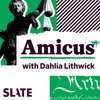 Cover image of Amicus With Dahlia Lithwick | Law, Justice, and the Courts