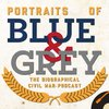 Cover image of Portraits of Blue & Grey: The Biographical Civil War Podcast