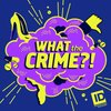 Cover image of What The Crime?!