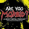 Cover image of Are You Morbid?: A Heavy Metal Podcast
