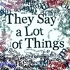 Cover image of They Say a Lot of Things
