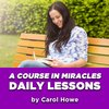 Cover image of Daily A Course In Miracles Lessons by Carol Howe