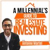 Cover image of A Millennial's Guide to Real Estate Investing With Antoine Martel