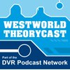 Cover image of Westworld Theorycast